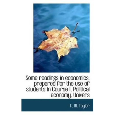 Some Readings In Economics  Prepared For The Use Of Students In Course I  Political Economy  Univers