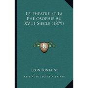 Le Theatre Et La Philosophie Au XVIII Siecle (1879)