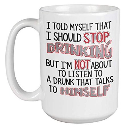 I Told Myself I Should Stop Drinking Humorous Coffee & Tea Gift Mug For A Best Friend, Dad, Father, Stepdad, Bartender, Mixologist, Beer Lover, Liquor Enthusiast, Coworker, Employee, And Men