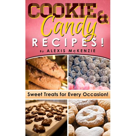 Cookie and Candy Recipes: Sweet Treats for Every Occasion! Diabetic Approved Recipes Included - eBook