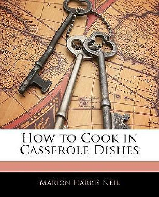 How to Cook in Casserole Dishes by
