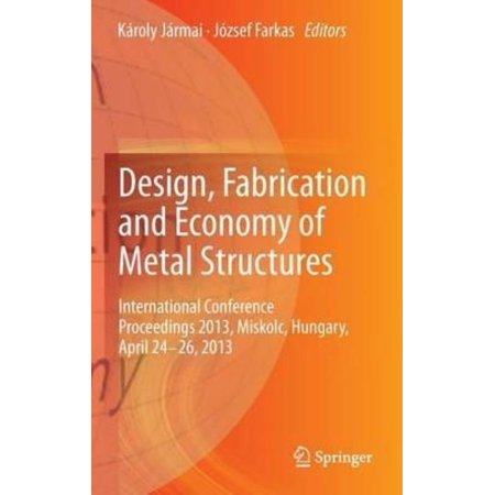 Design, Fabrication and Economy of Metal Structures: International Conference Proceedings 2013, Miskolc, Hungary, April 24-26, 2013