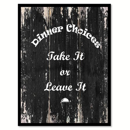 Dinner Choices Take It Or Leave It Quote Saying Black Canvas Print Picture Frame Home Decor Wall Art Gift Ideas 22