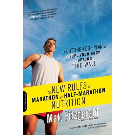 The New Rules of Marathon and Half-Marathon Nutrition : A Cutting-Edge Plan to Fuel Your Body Beyond
