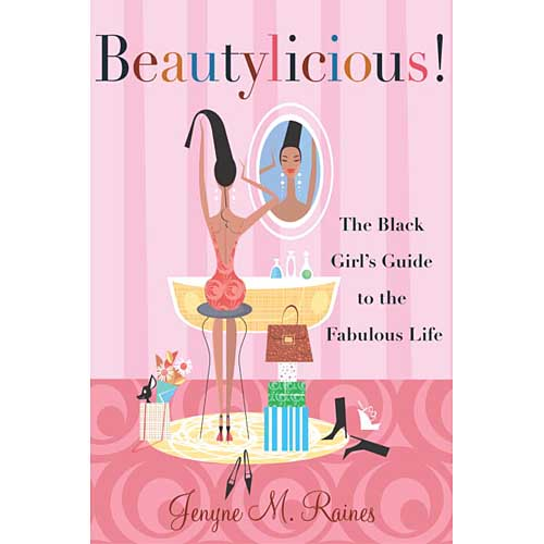 Beautylicious: The Black Girl's Guide to the Fabulous Life