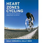 Heart Zones Cycling : The Avid Cyclist's Guide to Riding Faster and Farther
