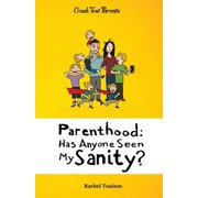Crash Test Parents: Parenthood: Has Anyone Seen My Sanity? (Paperback)
