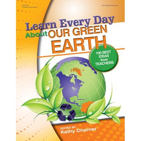 Learn Every Day about Our Green Earth : 100 Best Ideas from