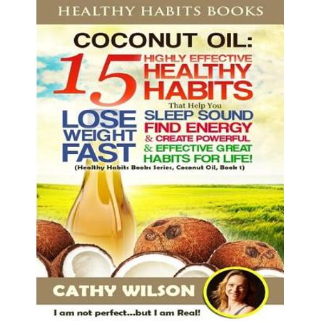 Healthy Habits Books: Coconut Oil: 15 Highly Effective Healthy Habits That Help You Lose Weight Fast, Sleep Sound, Find Energy & Create Powerful and Effective Great Habits for Life - eBook - Oz The Great And Powerful Oscar Diggs