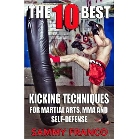 The 10 Best Kicking Techniques : For Martial Arts, Mma and
