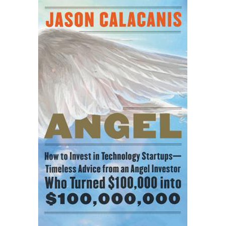 Angel : How to Invest in Technology Startups--Timeless Advice from an Angel Investor Who Turned $100,000 Into (Best Angel Investor Sites)