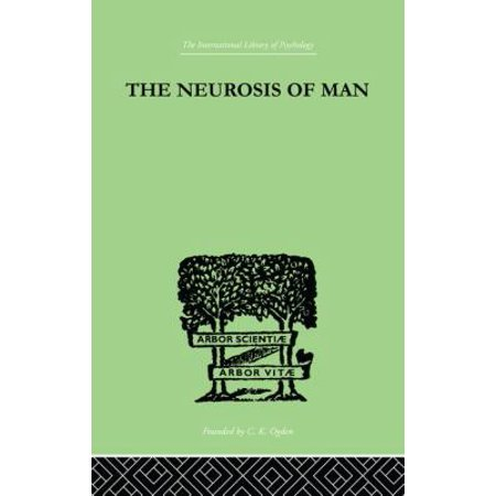 The Neurosis Of Man  An Introduction To A Science Of Human Behaviour