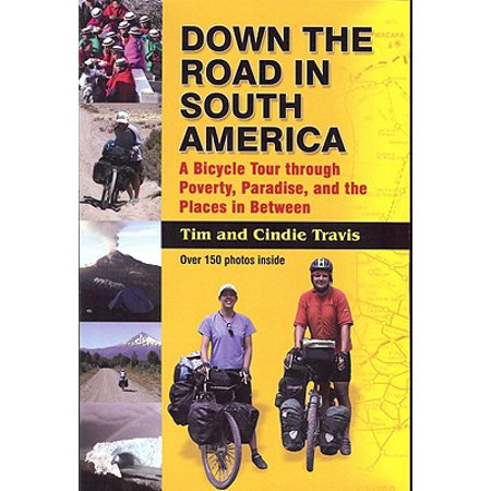 Down the Road in South American : A Bicycle Tour Through Poverty, Paradise, and Place in