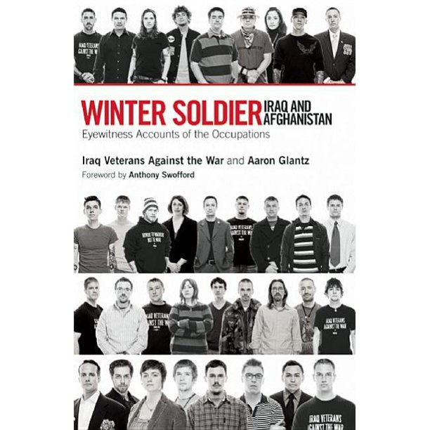 Winter Soldier: Iraq and Afghanistan: Eyewitness Accounts of the Occupations (Paperback)
