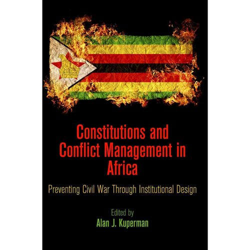Constitutions and Conflict Management in Africa: Preventing Civil War Through Institutional Design
