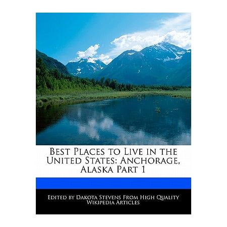 Best Places to Live in the United States : Anchorage, Alaska Part (Best Part Of Italy To Live)