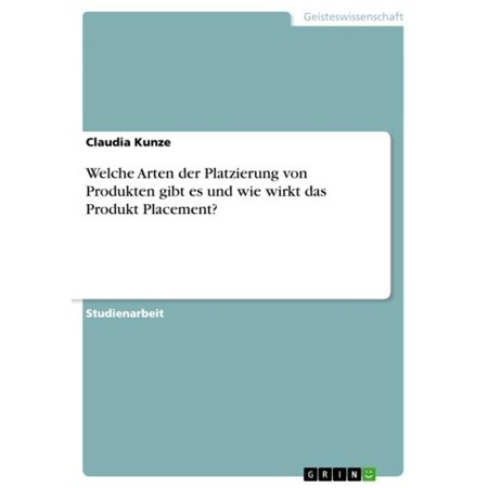 Welche Arten der Platzierung von Produkten gibt es und wie wirkt das Produkt Placement? - eBook (Arten Von Brillen-rahmen Für Männer)