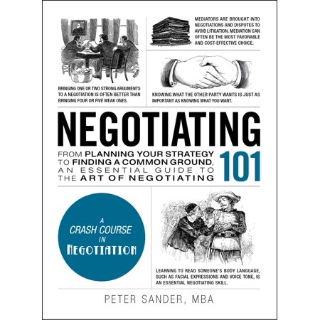 Negotiating 101 : From Planning Your Strategy to Finding a Common Ground, an Essential Guide to the Art of