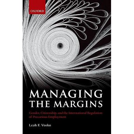 Managing the Margins: Gender, Citizenship, and the International Regulation of Precarious Employment (Managing Human Resources In An International Business Dessler)