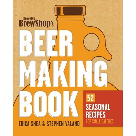 Brooklyn Brew Shop's Beer Making Book : 52 Seasonal Recipes for Small Batches ()