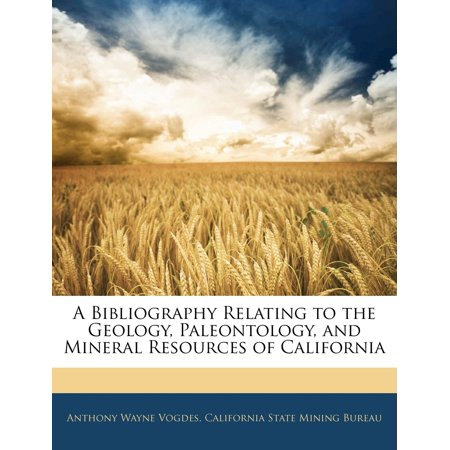 A Bibliography Relating to the Geology, Paleontology, and Mineral Resources of California