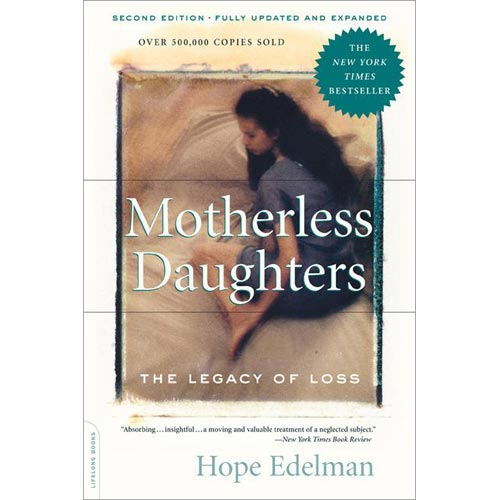 Motherless Daughters The Legacy of Loss by Hope Edelman