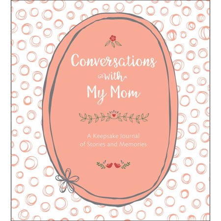 Conversations with My Mom : A Keepsake Journal of Stories and