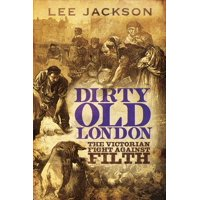 Dirty Old London : The Victorian Fight Against Filth
