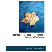 Brazil and La Plata : The Personal Record of a Cruise
