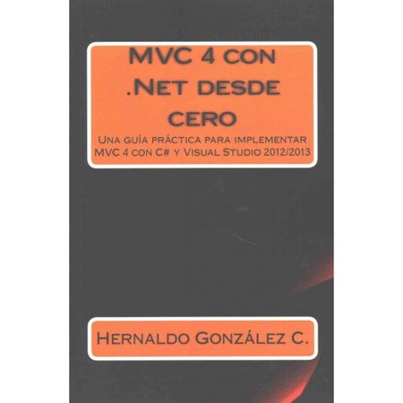 Mvc 4 Con  Net Desde Cero   Mvc 4  Net From Scratch  Gu A Pr Ctica Para Implementar Mvc 4 Con C  Y Visual Studio 2012 2013   Practical Guide To Implement Mvc 4 With C   And Visual Studio 2012 2013