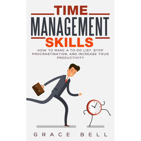 Time Management Skills: How to Make a To-Do List, Stop Procrastination, and Increase Your Productivity -