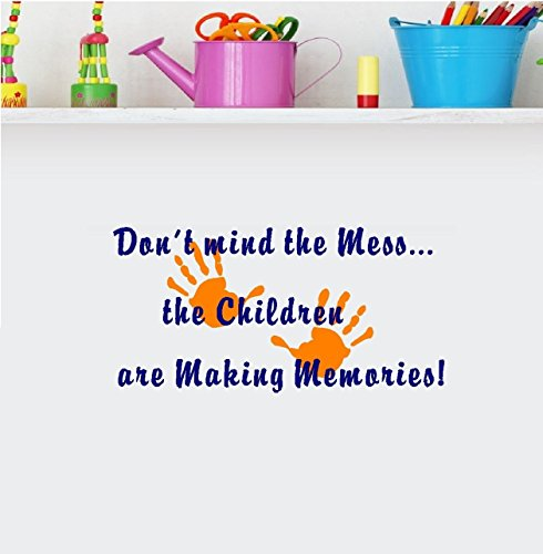 "Don't Mind the Mess, The Children are Making Memories~ WALL Decal , HOME DECOR 13"" X ""26"