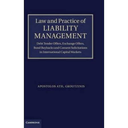 Law And Practice Of Liability Management  Debt Tender Offers  Exchange Offers  Bond Buybacks And Consent Solicitations In International Capital Markets