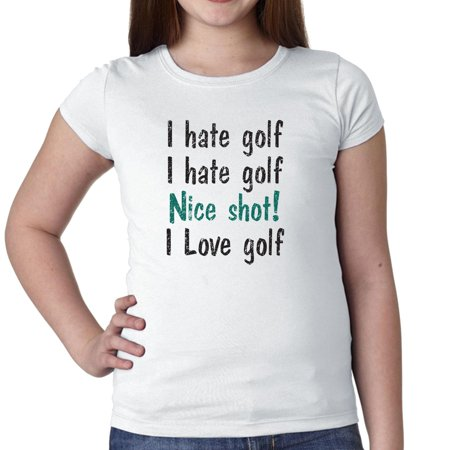 I Hate Golf Nice Shot I Love Golf! - Funny Golfing Girl's Cotton Youth (Nice Youth T-shirt)