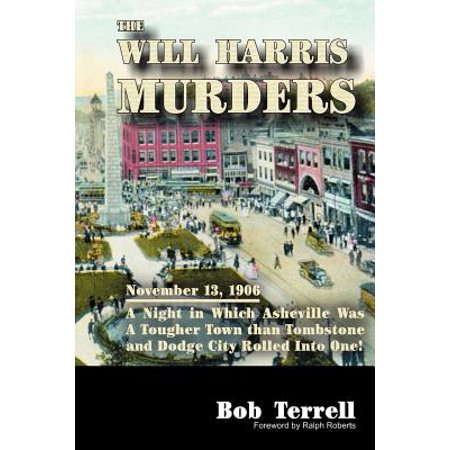 The Will Harris Murders : November 13, 1906, a Night in Which Asheville Was a Tougher Town Than Tombstone and Dodge City Rolled Into One](Party City Asheville Nc)