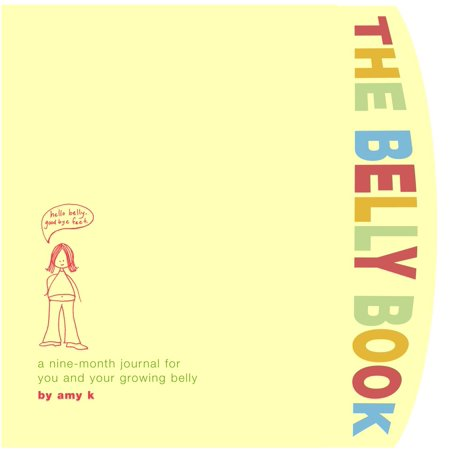Belly Book Pregnancy Journal (The Belly Book : A Nine-Month Journal for You and Your Growing)