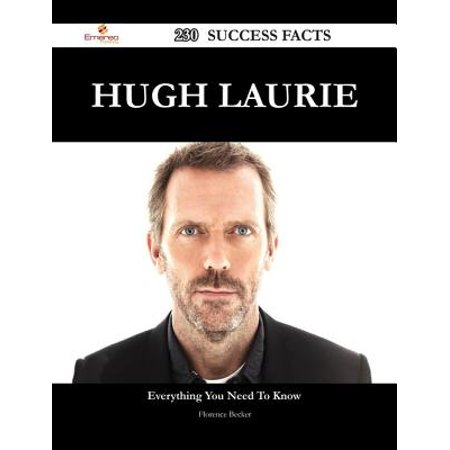 Hugh Laurie 230 Success Facts - Everything you need to know about Hugh Laurie - eBook