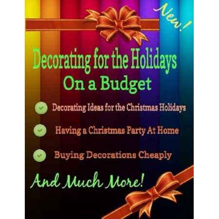 Decorating for the Holidays on a Budget: Decorating Ideas for the Christmas Holidays -