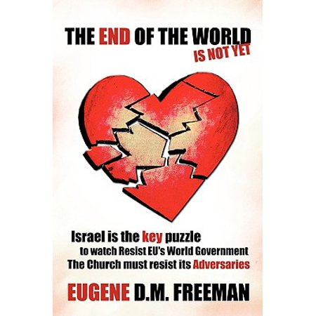 The End of the World Is Not Yet : Israel Is the Key Puzzle to Watch Resist Eu's World Government the Church Must Resist Its (Its The End Of The World Greys)