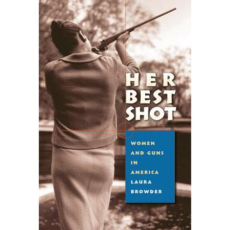 Her Best Shot : Women and Guns in America (Best Universities For Counseling Psychology)