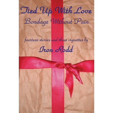 Tied Up with Love: Bondage Without Pain (Other)