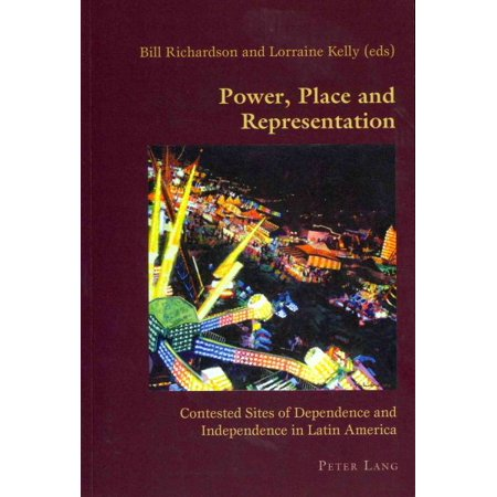 Power, Place and Representation : Contested Sites of Dependence and Independence in Latin America for $<!---->