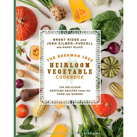 The Beekman 1802 Heirloom Vegetable Cookbook : 100 Delicious Heritage Recipes from the Farm and Garden