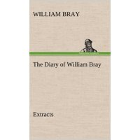 The Diary of William Bray : Extracts