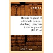 Histoire Du Grand Et Admirable Royaume d'Antangil Incogneu Jusques a Present (�d.1616)