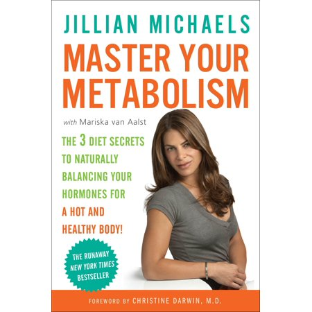 Master Your Metabolism : The 3 Diet Secrets to Naturally Balancing Your Hormones for a Hot and Healthy