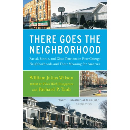 There Goes the Neighborhood : Racial, Ethnic, and Class Tensions in Four Chicago Neighborhoods and Their Meaning for (Best Urban Neighborhoods In America)