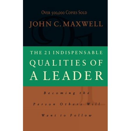 The 21 Indispensable Qualities of a Leader (21 Indispensable Qualities Of A Leader Summary)