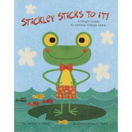 Steve Jordan Sticks - Stickley Sticks to It! : A Frog's Guide to Getting Things Done
