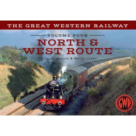 The Great Western Railway Volume Four North & West Route - -